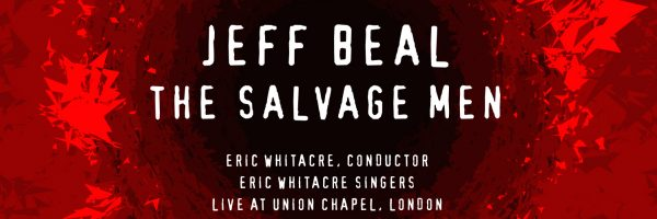 Jeff Beal: The Salvage Men (Eric Whitacre Singers & Eric Whitacre) Out Today