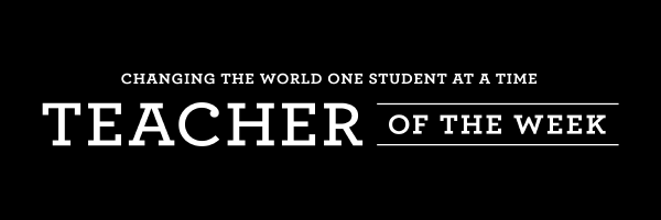 Changing the world one student at a time: Teacher of the Week