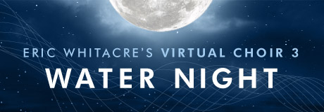 Eric Whitacre's Virtual Choir 3: Water Night